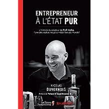 Entrepreneur à l'état PUR: L'histoire du créateur de PUR Vodka, l'une des vodkas les plus médaillées du monde! (French Edition)