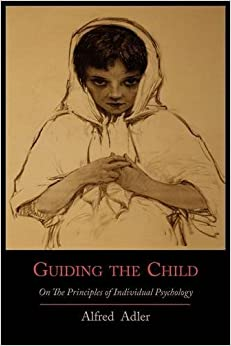 Alfred Adler - Guiding The Child On The Principles Of Individual Psychology