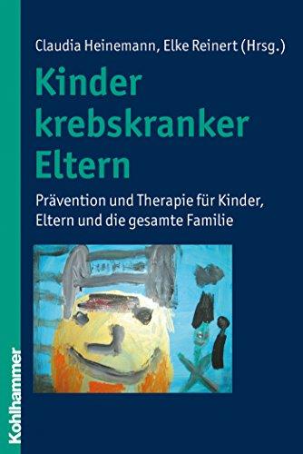 Kinder krebskranker Eltern: Prävention und Therapie für Kinder, Eltern und die gesamte Familie (German Edition) Pdf