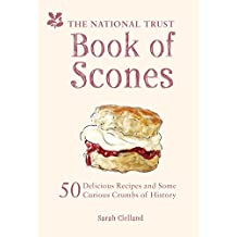 The National Trust Book of Scones: 50 Delicious Recipes and Some Curious Crumbs of History
