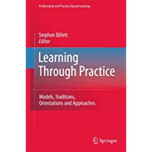 Learning Through Practice: Models, Traditions, Orientations and Approaches (Professional and Practice-based Learning)