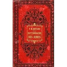 Dictionnaire des rimes, précédé d'un traité complet de versification, par P.-M. Quitard
