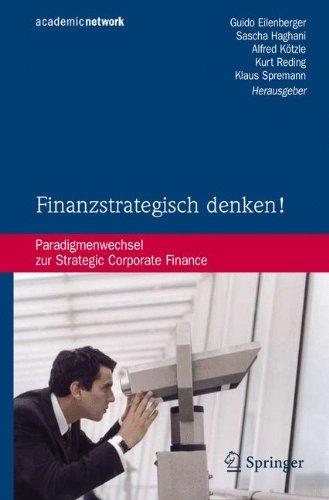 Finanzstrategisch denken!: Paradigmenwechsel zur Strategic Corporate Finance (Academic Network)