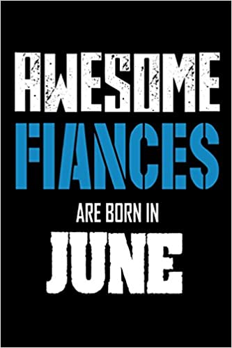 Awesome Fiances Are Born In June Best Future Husband Ever Birthday Gift Notebook Creative Juices Publishing 9781718663800 Amazon Books