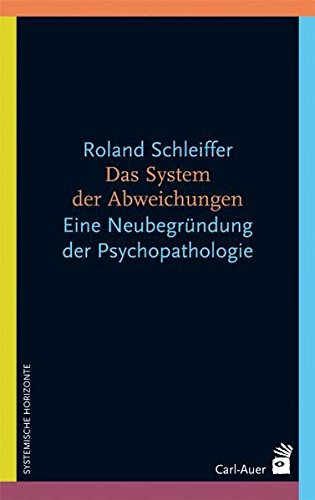 Das System der Abweichungen: Eine systemtheoretiche Neubegründung der Psychopathologie