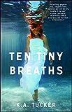 Ten Tiny Breaths: A Novel (The Ten Tiny Breaths Series Book 1)
