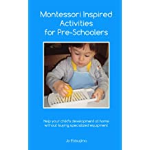 Montessori Inspired Activities for Pre-Schoolers: Home projects for 2 - 6 year olds