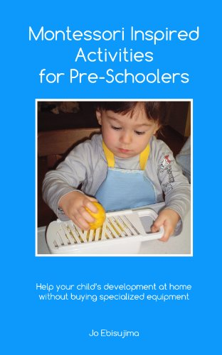 Montessori Inspired Activities for Pre-Schoolers: Home projects for 2 - 6 year olds (Fine Motor Activities For Preschoolers At Home)