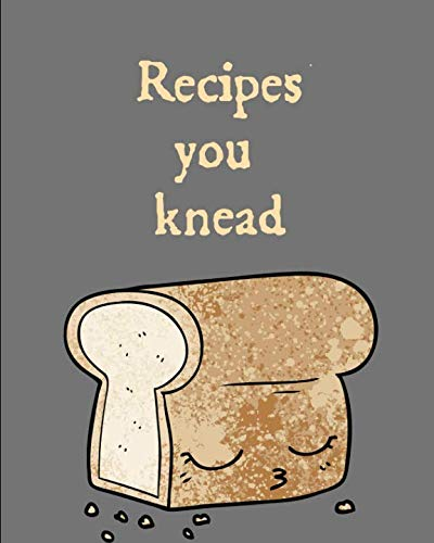 Recipes You Knead: Punny Fill In Recipe Book:  This is a blank, lined journal that makes a perfect Bread Lover's gift for men or women. It's 8X10 with 120 pages, a convenient size to write recipes in. by Good Fare Journal