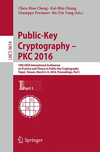 Public-Key Cryptography – PKC 2016: 19th IACR International Conference on Practice and Theory in Public-Key Cryptography, Taipei, Taiwan, March 6-9, ... Part I (Lecture Notes in Computer Science) by Springer