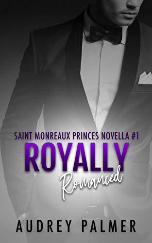 Royally Romanced (Saint Monreaux Princes Book 1): Alpha Male Curvy Woman Short HEA Romance by [Palmer, Audrey]