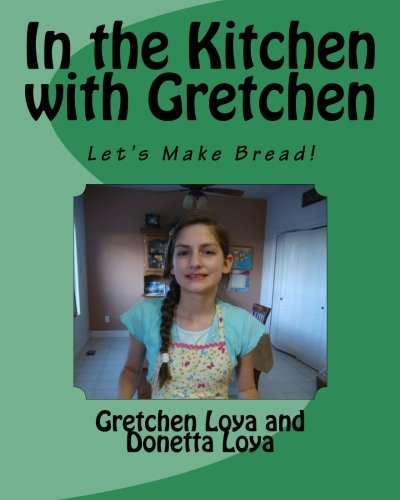 In the Kitchen with Gretchen by Gretchen Loya