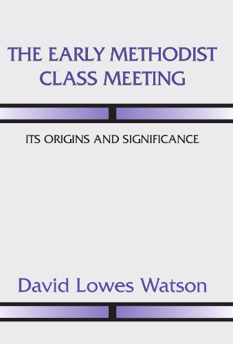 The Antediluvian Methodist Class Meeting: Its Origins and Significance