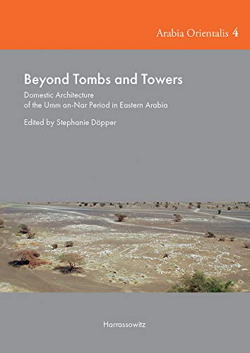 Beyond Tombs and Towers: Domestic Architecture of the Umm an-Nar Period in Eastern Arabia (Arabia Orientalis)