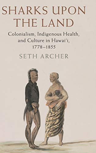 Sharks upon the Land: Colonialism, Indigenous Health, and Culture in Hawai'i, 1778-1855 (Studies in North American India