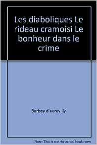 les diaboliques le rideau cramoisi le bonheur dans le crime barbey d aurevilly 9782081213548