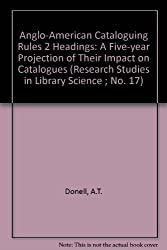 Aacr 2 Headings: A Five-Year Projection of Their Impact on Catalogs (Research Studies in Library Science ; No. 17)