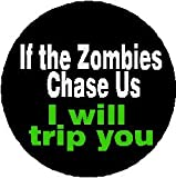 "If the Zombies Chase Us - I Will Trip You 1.25"" Pinback Button Badge / Pin - Zombie"