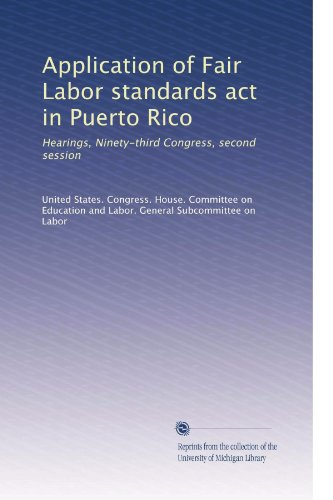 Application of Fair Labor standards act in Puerto Rico: Hearings, Ninety-third Congress, second session