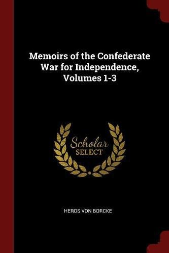 Read Online Memoirs of the Confederate War for Independence, Volumes 1-3 pdf epub