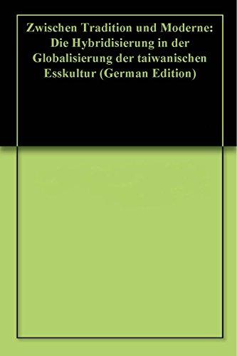 Zwischen Tradition und Moderne: Die Hybridisierung in der Globalisierung der taiwanischen Esskultur (German Edition)