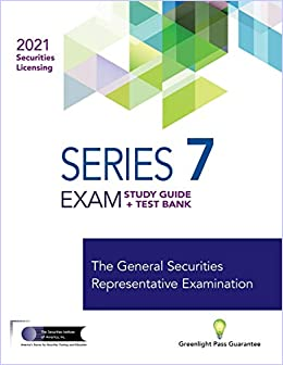 SERIES 7 EXAM STUDY GUIDE + TEST BANK: The General Securities Representative Examination