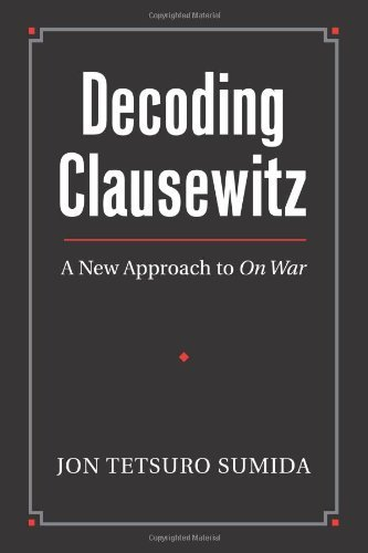 Decoding Clausewitz: A New Approach to On War (Modern War Studies) (Modern War Studies (Hardcover)) by Jon Tetsuro Sumida (2008-09-05)