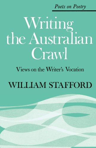 Writing the Australian Crawl: Views on the Writer#039s Vocation Poets on Poetry