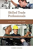 Skilled Trade Professionals (Practical Career Guides)