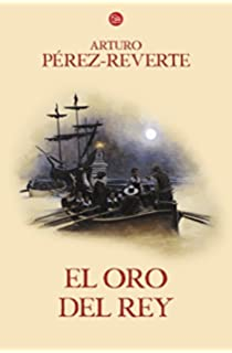 El oro del rey / The Kings Gold (Captain Alatriste Series, Book 4)