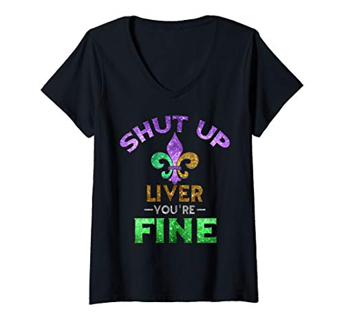Womens Shut Up Liver You're Fine Art   Mardi Gras Funny Beer Gift V-Neck T-Shirt