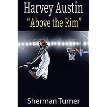"""Harvey Austin: """"Above The Rim"""""""
