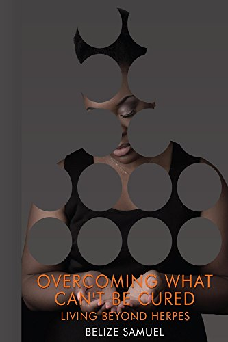 Overcoming What Can't be Cured: Living Beyond Herpes