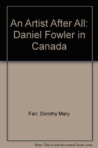 An Artist After All: Daniel Fowler in Canada