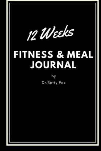12 Weeks Fitness & Meal Journal: Track Eating, Plan Meals, and Set...