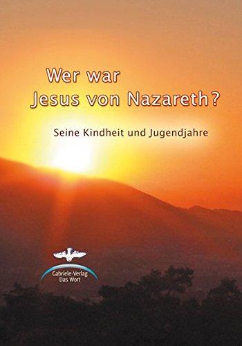 Wer war Jesus von Nazareth?: Seine Kindheit und Jugend
