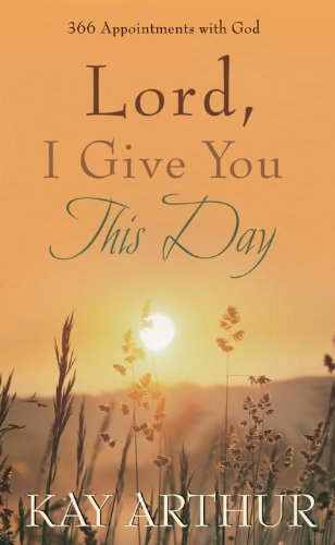Lord, I Give You This Day: 366 Appointments with God cover