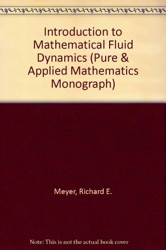 Pure Fluid (Introduction to Mathematical Fluid Dynamics (Pure & Applied Mathematics Monograph) by Richard E. Meyer)