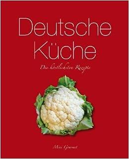 Deutsche Kuche Die Kostlichsten Rezepte 9781407575186 Amazon Com
