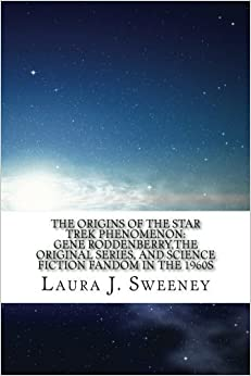 Book The Origins of the Star Trek Phenomenon: Gene Roddenberry, the Original Series, and Science Fiction Fandom in the 1960s by Laura J. Sweeney (2012-08-17)
