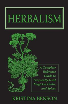 Wicca Herb - Wicca Herbs: Herbalism: A Complete Reference Guide to Frequently used Magickal Herbs, and Spices: Herbs for the Solo Wiccan Practitioner