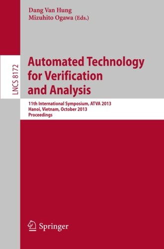 Automated Technology for Verification and Analysis: 11th International Symposium, ATVA 2013, Hanoi, Vietnam, October 15-18, 2013, Proceedings (Lecture Notes in Computer Science) by Springer