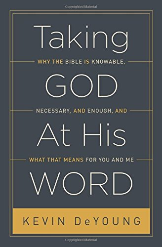 Taking God At His Word (Paperback Edition): Why the Bible Is Knowable, Necessary, and Enough, and What That Means for You and Me