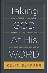 Taking God At His Word: Why the Bible Is Knowable, Necessary, and Enough, and What That Means for You and Me (Paperback Edition) Paperback