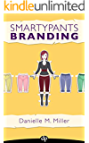 Smartypants Branding: The Ultimate Guide for Women Entrepreneurs to Getting Recognized, Being Remembered, and Making More Money in Business