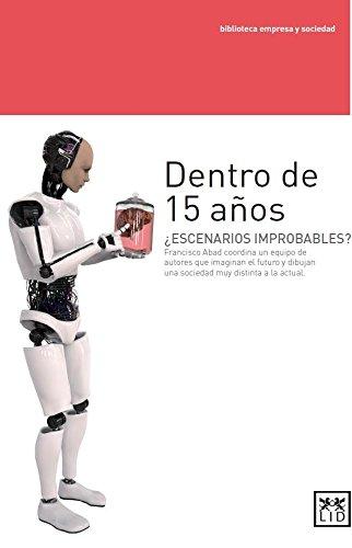 Francisco Abad coordina un equipo de autores que imaginan el futuro y dibujan una sociedad muy distinta a la actual (Acción empresarial) (Spanish Edition): ...