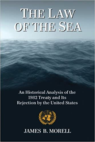 The Law Of Sea An Historical Analysis 1982 Treaty And Its Rejection By United States Reprint Edition