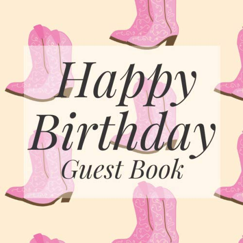 Western Birthday Party Ideas (Happy Birthday Guest Book: Pink Cowgirl Boots Western Signing Celebration Guest Book w/ Photo Space Gift Log-Party Event Reception Visitor Advice ... Memories-Unique Accessories Idea)