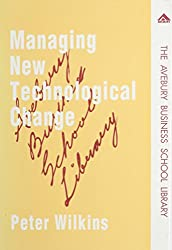 Managing New Technological Change: Case Studies in the Reorganization of Work (Avebury Business School Library)
