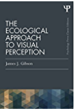 The Ecological Approach to Visual Perception: Classic Edition (Psychology Press & Routledge Classic Editions)